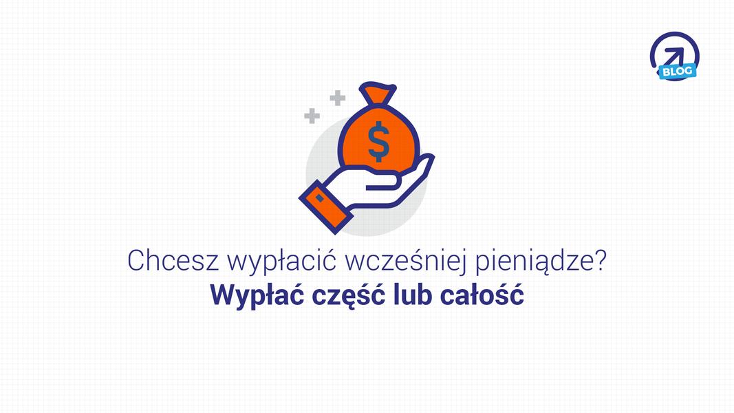 IKE NN Plus - chcesz wypłacić wcześniej pieniądze? Wypłać część lub całość