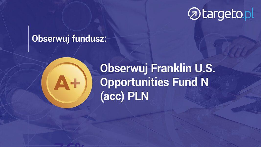 21 prognoza zysków - Obserwuj fundusz Franklin U.S. Opportunities Fund N (acc) PLN