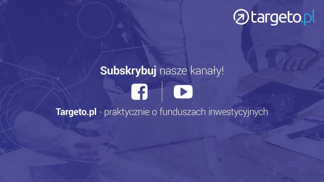 Subskrybuj nasze kanały - Targeto.pl - proaktycznie o funduszach inwestycyjnych