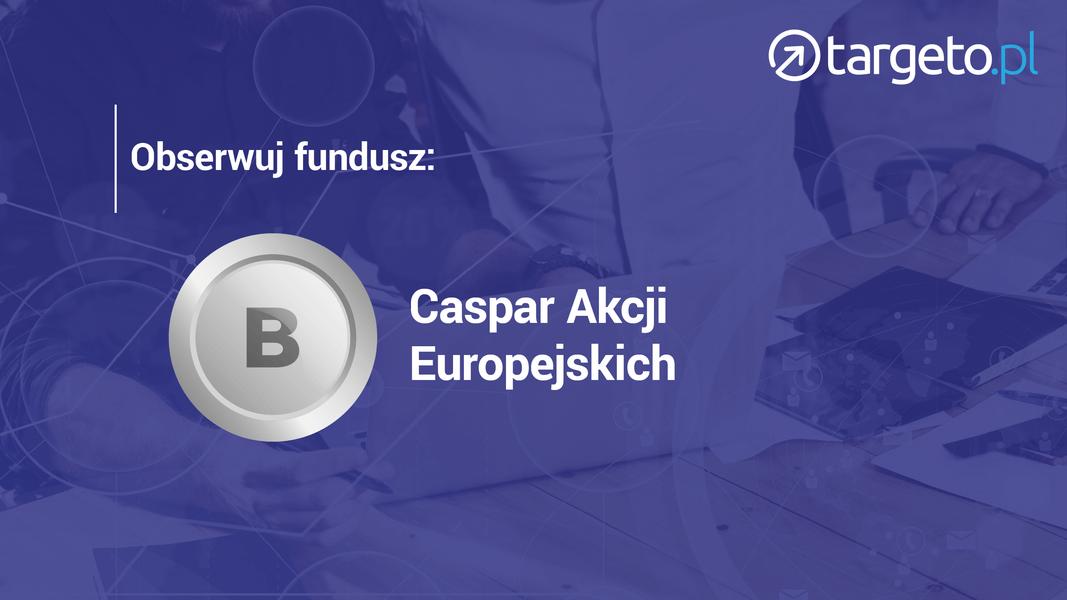 24 prognoza zysków - Obserwuj fundusz Caspar Akcji Europejskich
