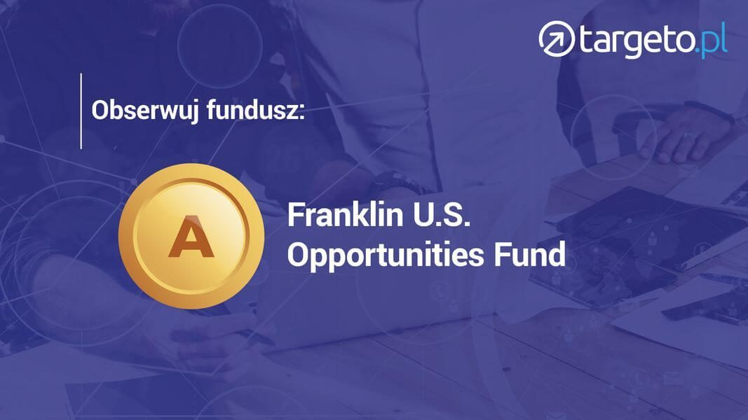 25 prognoza zysków - obserwuj fundusz: Franklin U.S. Opportunities Fund
