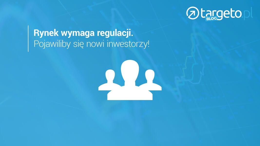 Rynek wymaga regulacji. Pojawiliby się nowi inwestorzy!