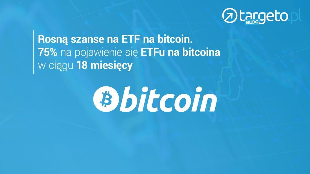 Rosną szanse na ETF na bitcoin, 75% na pojawienie się ETFu na bitcoina w ciągu 18 miesięcy.