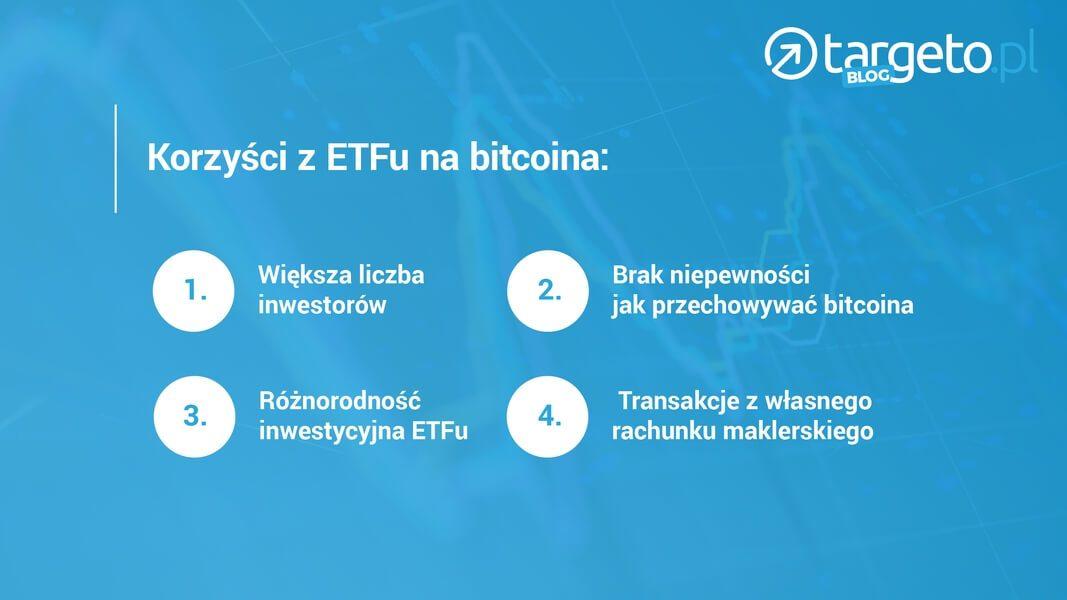 Korzyści z ETFu na bitocina: wieksza liczba inwestorów, brak niepewności jak przechowywać bitcoina, różnorodność inwestycyjna RTFu, transakcje z własnego rachunku maklerskiego