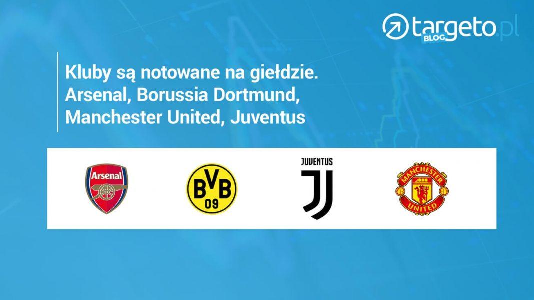 Kluby są notowane nagiełdzie. Arsenal, Borussia Dortmund, Menchester United, Juventus