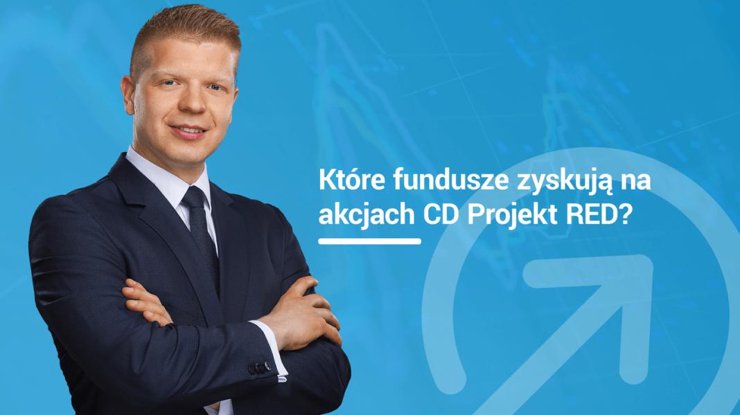 Które fundusze zyskują na akcjach CD Projekt RED?