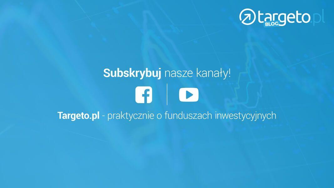 Subskrybuj nasze kanały! Targeto.pl - praktycznie o funduszach inwestycyjnych